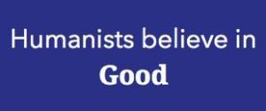 Humanist Believe in Good